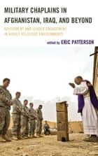 Military Chaplains in Afghanistan, Iraq, and Beyond - Advisement and Leader Engagement in Highly Religious Environments ebook by Eric Patterson, Douglas L. Carver, Capt. Jon Cutler,...