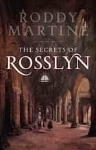 The Secrets of Rosslyn ebook by Roddy Martine