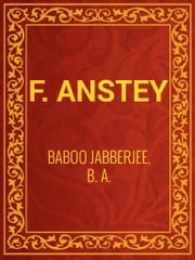 Baboo Jabberjee, B. A. ebook by F. Anstey