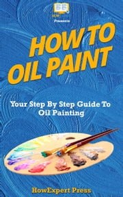 How To Oil Paint ebook by HowExpert