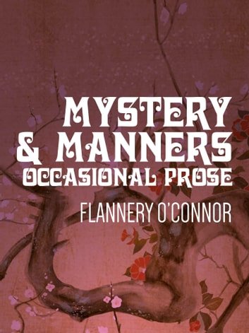 Mystery & Manners - Occasional Prose ebook by Flannery O'Connor