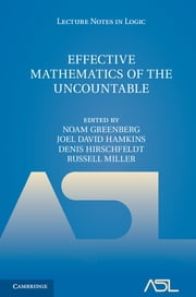 Effective Mathematics of the Uncountable ebook by Noam Greenberg,Denis Hirschfeldt,Joel David Hamkins,Russell Miller