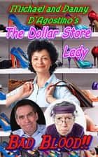 The Dollar Store Lady - Bad Blood!! ebook by Michael D'Agostino, Danny D'Agostino