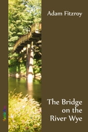 The Bridge on the River Wye ebook by Adam Fitzroy