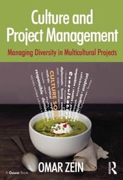 Culture and Project Management - Managing Diversity in Multicultural Projects ebook by Omar Zein