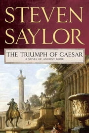 The Triumph of Caesar - A Novel of Ancient Rome ebook by Steven Saylor