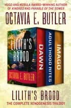 Lilith's Brood - The Complete Xenogenesis Trilogy ebook by Octavia E. Butler