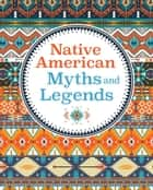 Native American Myths & Legends ebook by Arcturus Publishing