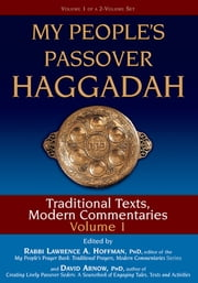 My People's Passover Haggadah Vol 1 - Traditional Texts, Modern Commentaries ebook by David Arnow, PhD,Carole Balin,Dr. Marc Zvi Brettler,Rabbi Neil Gillman, PhD,Alyssa Gray,Dr. Arthur Green,Joel Hoffman,Rabbi Lawrence A. Hoffman, PhD,Rabbi Lawrence Kushner,Rabbi Nehemia Polen,Rabbi Daniel Landes,Dr. Wendy Zierler,David Arnow, PhD,Rabbi Lawrence A. Hoffman, PhD