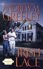 Irish Lace - A Nuala Anne McGrail Novel ebook by Andrew M. Greeley