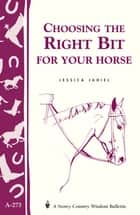 Choosing the Right Bit for Your Horse ebook by Jessica Jahiel