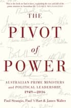 The Pivot of Power - Australian Prime Ministers and Political Leadership, 1949-2016 ebook by