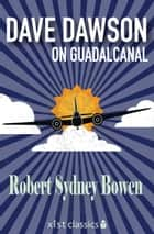 Dave Dawson on Guadalcanal ebook by Robert Sydney Bowen