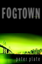 Fogtown - A Novel ebook by Peter Plate