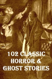 102 Classic Horror & Ghost stories ebook by Robert Louis Stevenson, H. G. W, Ambrose Bierce,...
