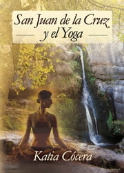 San Juan de la Cruz y el Yoga ebook by Katia Cócera