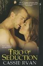 Trio of Seduction ebook by Cassie Ryan