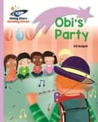 Reading Planet - Obi's Party - Lilac: Lift-off eBook by Gill Budgell