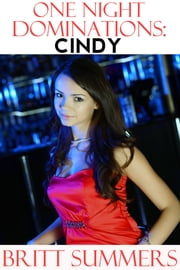 One Night Dominations: Cindy ebook by Britt Summers