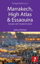 Marrakech, High Atlas & Essaouira: Includes Jbel Toubkal and Azilal ebook by Julius Honnor