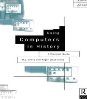 Using Computers in History - A Practical Guide to Data Presentation, Analysis and the Internet ebook by M.J. Lewis,Roger Lloyd-Jones