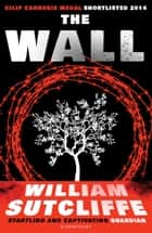 The Wall ebook by Mr William Sutcliffe