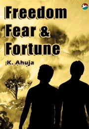 Freedom, Fear and Fortune ebook by Kiran Ahuja