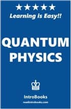 Quantum Physics ebook by IntroBooks