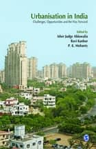 Urbanisation in India - Challenges, Opportunities and the Way Forward ebook by Isher Judge Ahluwalia, Ravi Kanbur, P K Mohanty