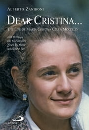 Dear Cristina ... The Life of Maria Cristina Cella Mocellin told through the testimonies given by those who knew her. ebook by Alberto Zaniboni