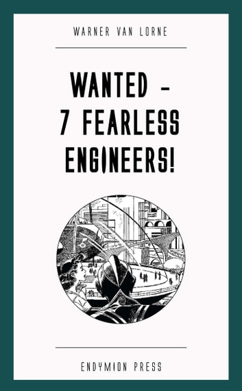 Wanted - 7 Fearless Engineers! ebook by Warner van Lorne