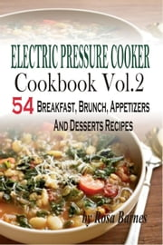 Electric Pressure Cooker Cookbook: Vol. 2 54 Electric Pressure Cooker Recipes (Breakfast, Brunch, Appetizers And Desserts) ebook by Kobo.Web.Store.Products.Fields.ContributorFieldViewModel