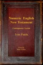 Numeric English New Testament - Contemporary Version ebook by Ivan Panin, Mark Vedder