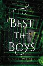 To Best the Boys 電子書 by Mary Weber