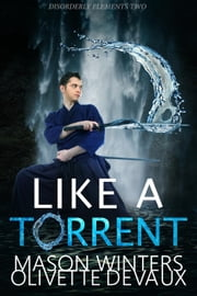 Like a Torrent - Disordery Elements, #2 ebook by Mason Winters, Olivette Devaux