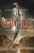 Eagle - Book One of the Saladin Trilogy ebook by Jack Hight