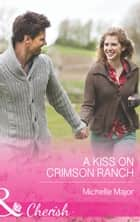 A Kiss on Crimson Ranch (Mills & Boon Cherish) 電子書 by Michelle Major