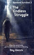 The Endless Struggle ebook by Ray Wenck