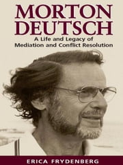 Morton Deutsch: A Life And Legacy Of Mediation And Conflict Resolution ebook by Erica Frydenberg