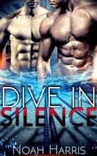 Dive in Silence - M/M Gay Romance ebook by Noah Harris