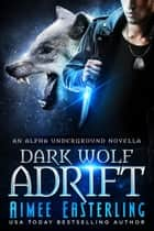 Dark Wolf Adrift - An Alpha Underground novella ebook by