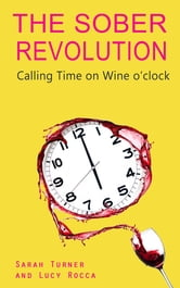 The Sober Revolution - Calling Time on Wine O'Clock ebook by Lucy Rocca,Sarah Turner