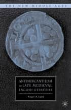 Antimercantilism in Late Medieval English Literature ebook by R. Ladd