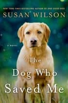 Ebook The Dog Who Saved Me di Susan Wilson