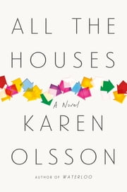 All the Houses - A Novel ebook by Karen Olsson