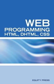 Web Programming Interview Questions with HTML, DHTML, and CSS: HTML, DHTML, CSS Interview and Certification Review ebook by Equity Press
