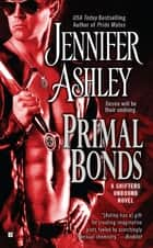 Primal Bonds - A Shifters Unbound Novel ebook by Jennifer Ashley