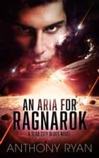 An Aria for Ragnarok - A Slab City Blues Novel ebook by Anthony Ryan