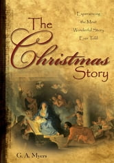 The Christmas Story GIFT - Experiencing the Most Wonderful Story Ever Told ebook by G.A. Myers