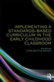 Implementing a Standards-Based Curriculum in the Early Childhood Classroom ebook by Lora Battle Bailey